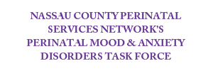 Nassau County Perinatal Services Network's Perinatal Mood and Anxiety Disorders Task Force website link. Please click here to reach this sponsor's website.