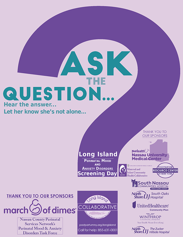 Long Island Perinatal Mood and Anxiety Disorders Screening Day flyer - Ask the Question, Hear the answer, let her know she's not alone.
